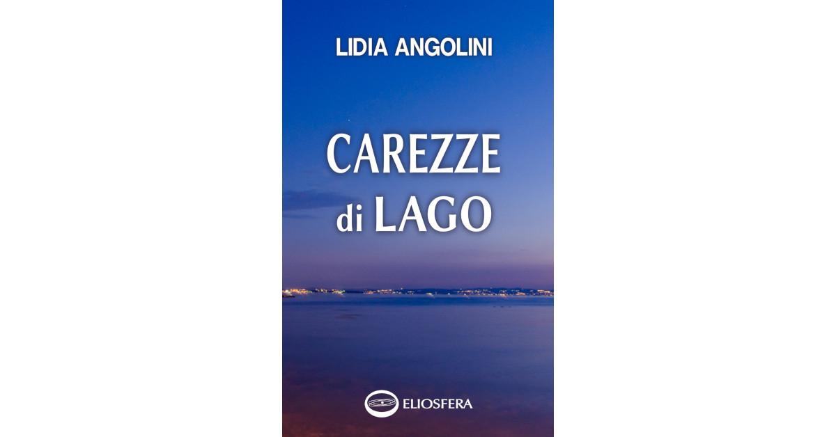 """Pubblicata la silloge di poesie """"Carezze di lago"""" di Lidia Angolini"""
