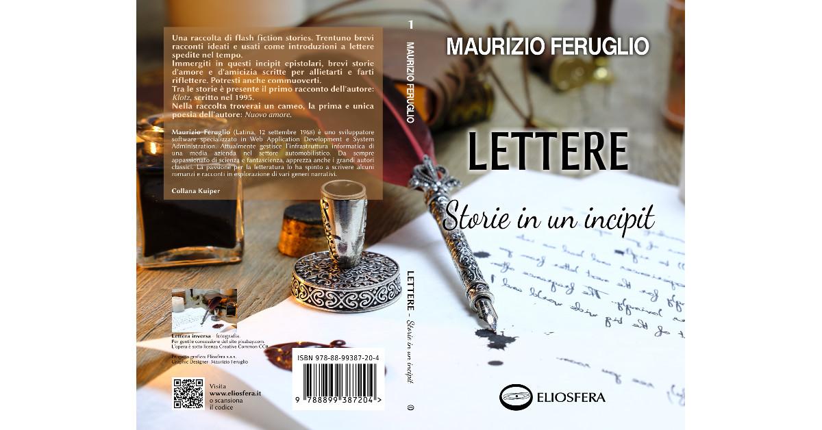 """Pubblicata la raccolta di racconti """"Lettere: Storie in un incipit"""" di Maurizio Feruglio"""