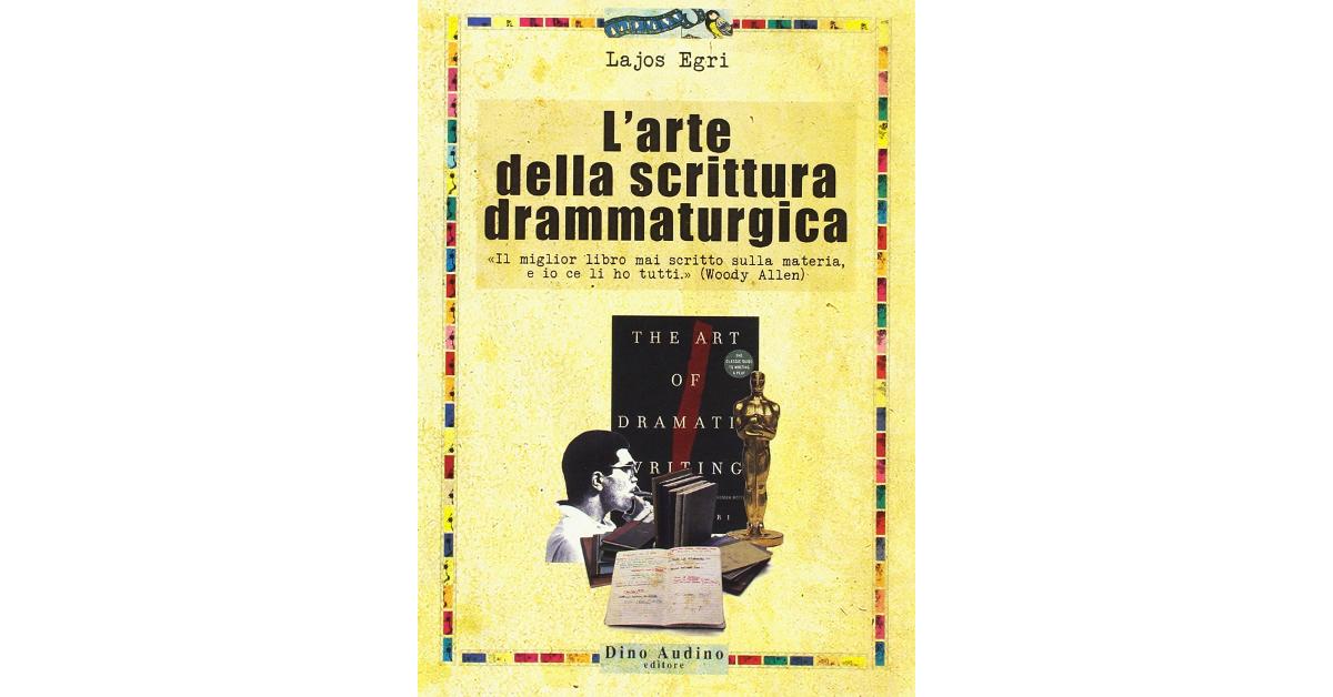 L'arte della scrittura drammaturgica - Lajos Egri